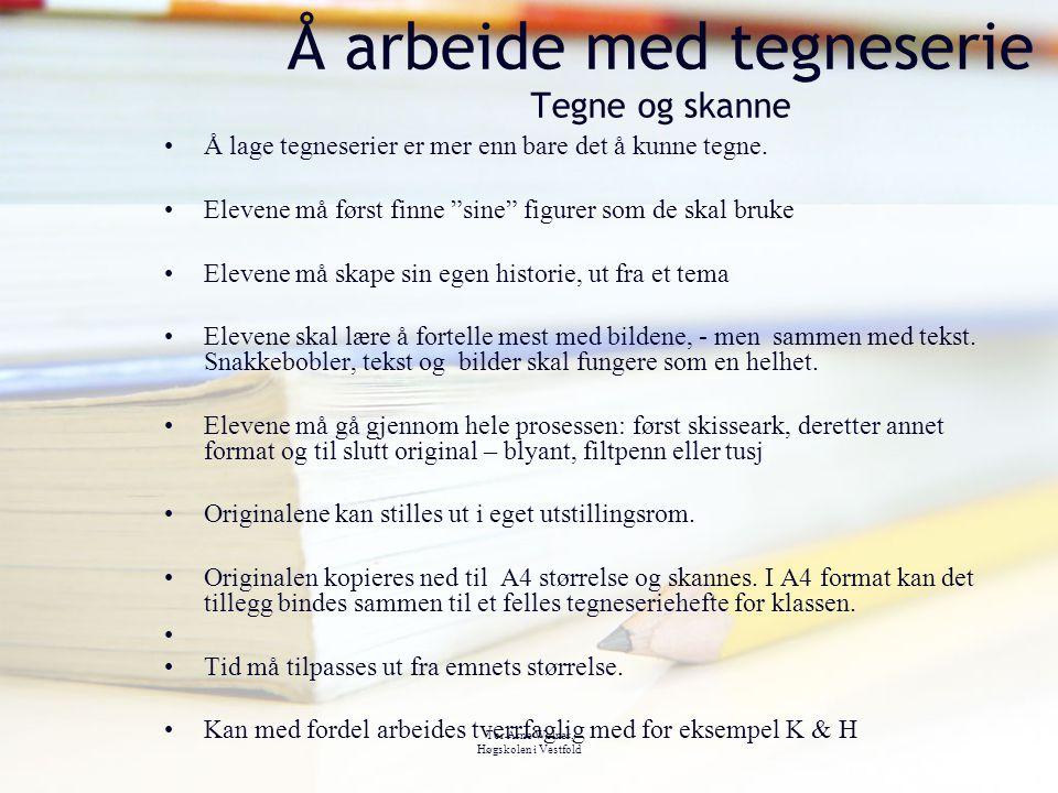 Tor Arne Wølner, Høgskolen i Vestfold Å arbeide med tegneserie Tegne og skanne Å lage tegneserier er mer enn bare det å kunne tegne. Elevene må først