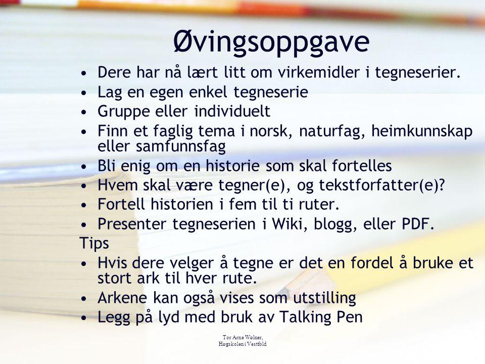 Tor Arne Wølner, Høgskolen i Vestfold Øvingsoppgave Dere har nå lært litt om virkemidler i tegneserier. Lag en egen enkel tegneserie Gruppe eller indi