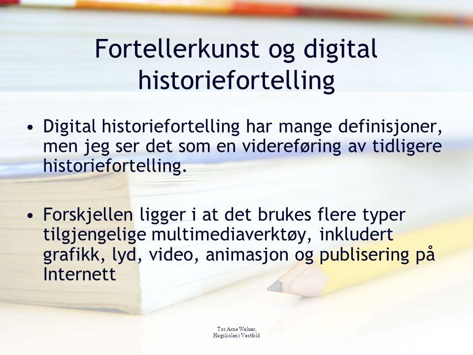 Tor Arne Wølner, Høgskolen i Vestfold Fortellerkunst og digital historiefortelling Digital historiefortelling har mange definisjoner, men jeg ser det
