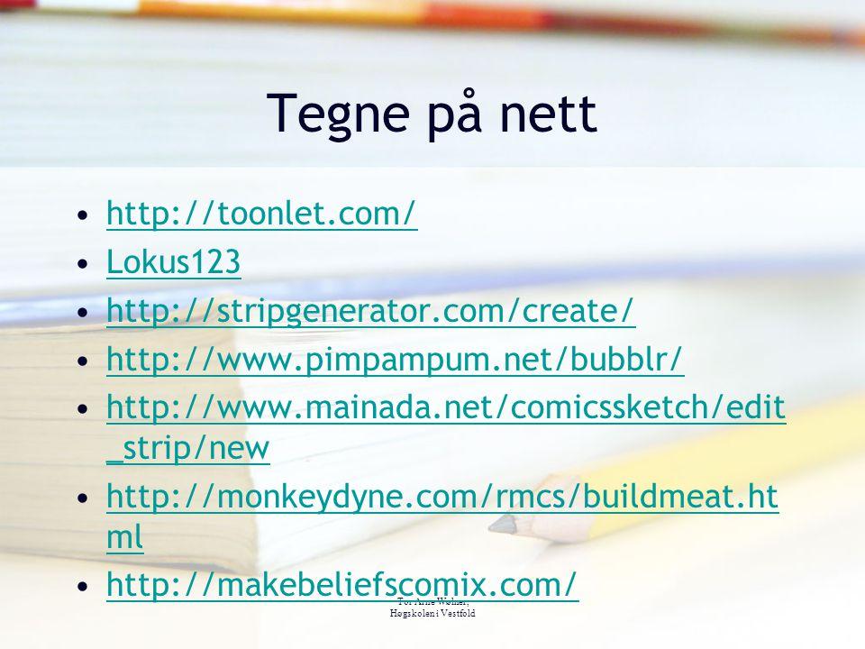 Tor Arne Wølner, Høgskolen i Vestfold Tegne på nett http://toonlet.com/ Lokus123 http://stripgenerator.com/create/ http://www.pimpampum.net/bubblr/ ht