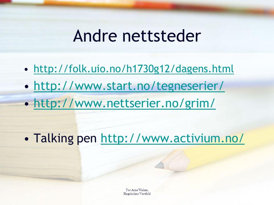 Tor Arne Wølner, Høgskolen i Vestfold Andre nettsteder http://folk.uio.no/h1730g12/dagens.html http://www.start.no/tegneserier/ http://www.nettserier.