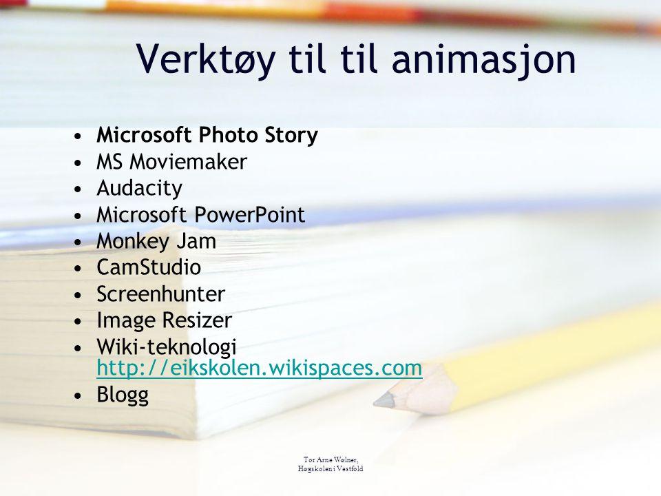 Tor Arne Wølner, Høgskolen i Vestfold Verktøy til til animasjon Microsoft Photo Story MS Moviemaker Audacity Microsoft PowerPoint Monkey Jam CamStudio