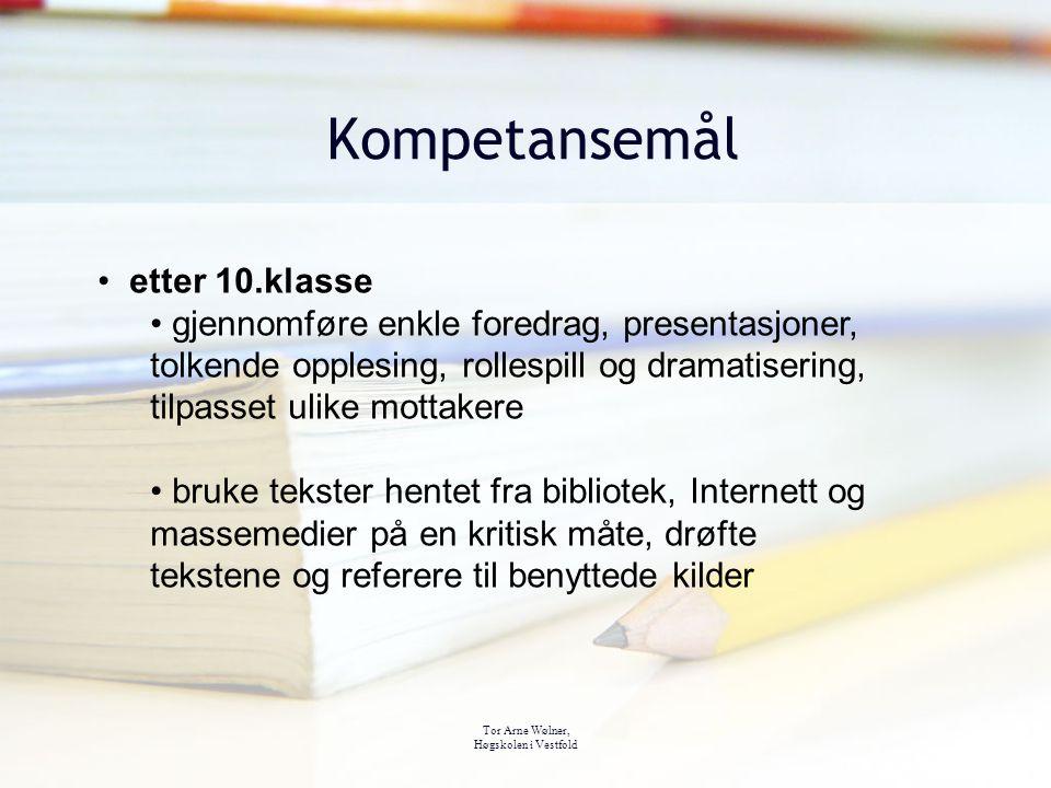 Tor Arne Wølner, Høgskolen i Vestfold Kompetansemål etter 10.klasse gjennomføre enkle foredrag, presentasjoner, tolkende opplesing, rollespill og dram