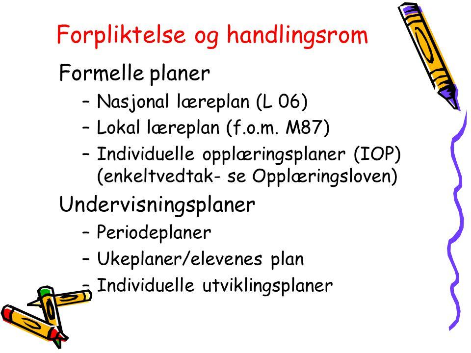Forpliktelse og handlingsrom Formelle planer –Nasjonal læreplan (L 06) –Lokal læreplan (f.o.m.