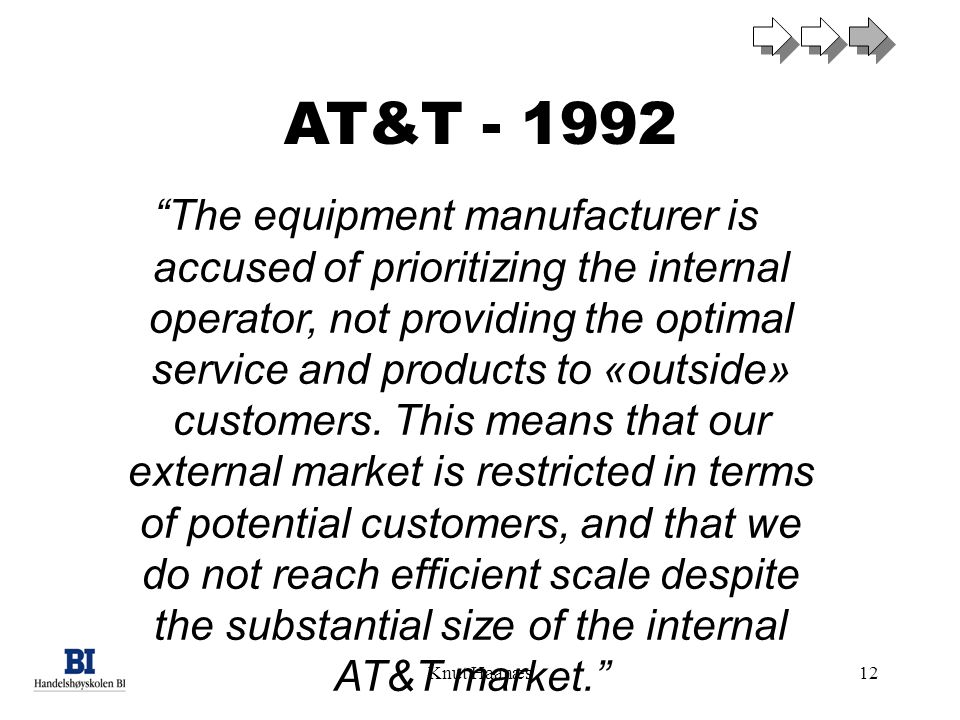 "Knut Haanæs12 AT&T - 1992 ""The equipment manufacturer is accused of prioritizing the internal operator, not providing the optimal service and products"