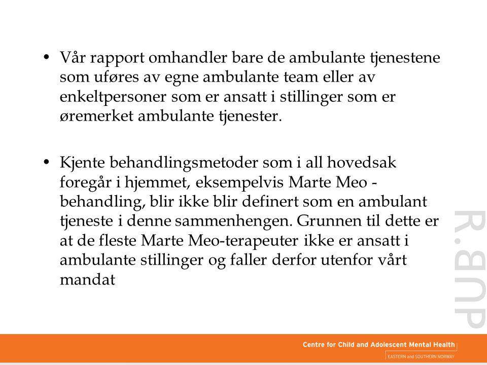Vår rapport omhandler bare de ambulante tjenestene som uføres av egne ambulante team eller av enkeltpersoner som er ansatt i stillinger som er øremerk
