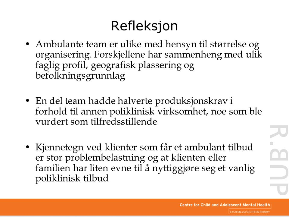 Refleksjon Ambulante team er ulike med hensyn til størrelse og organisering. Forskjellene har sammenheng med ulik faglig profil, geografisk plassering