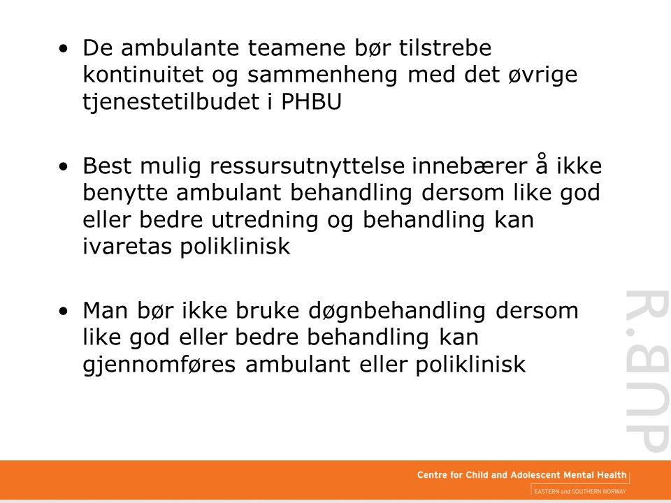 De ambulante teamene bør tilstrebe kontinuitet og sammenheng med det øvrige tjenestetilbudet i PHBU Best mulig ressursutnyttelse innebærer å ikke beny