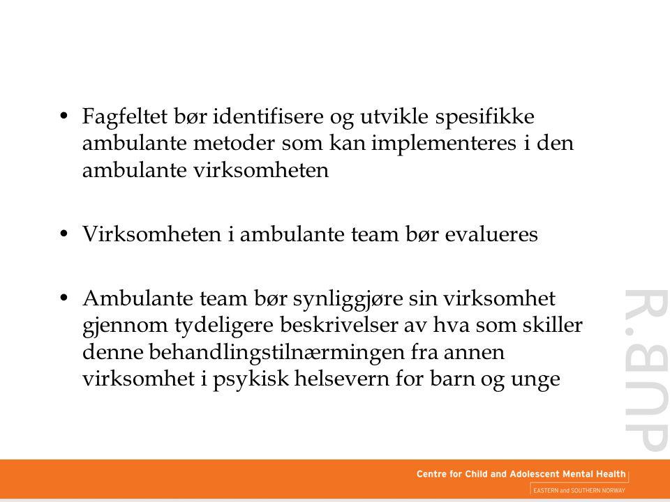 Fagfeltet bør identifisere og utvikle spesifikke ambulante metoder som kan implementeres i den ambulante virksomheten Virksomheten i ambulante team bø