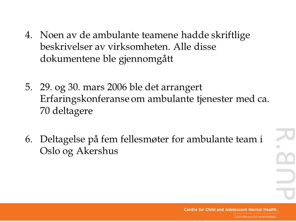 4. Noen av de ambulante teamene hadde skriftlige beskrivelser av virksomheten. Alle disse dokumentene ble gjennomgått 5.29. og 30. mars 2006 ble det a