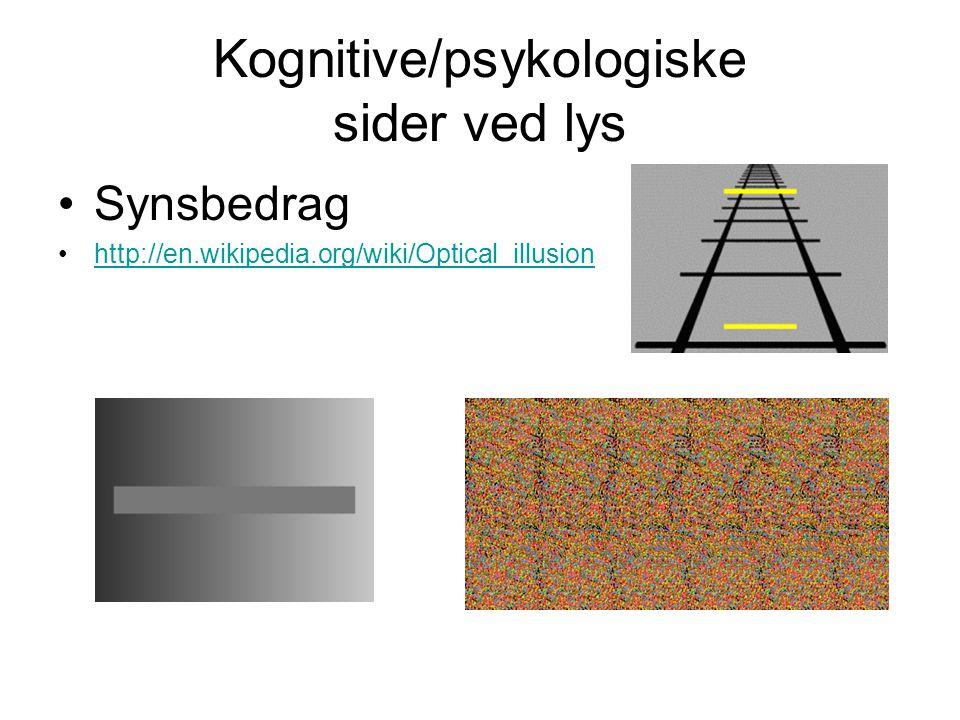 Kognitive/psykologiske sider ved lys Synsbedrag http://en.wikipedia.org/wiki/Optical_illusion
