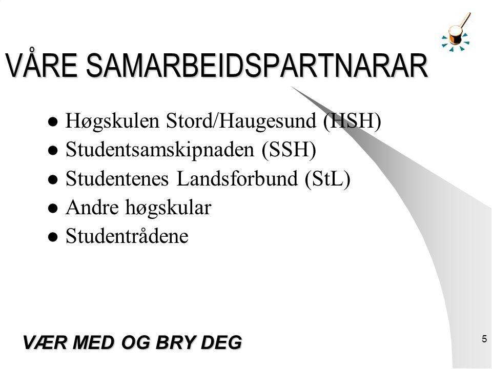 5 VÅRE SAMARBEIDSPARTNARAR Høgskulen Stord/Haugesund (HSH) Studentsamskipnaden (SSH) Studentenes Landsforbund (StL) Andre høgskular Studentrådene VÆR MED OG BRY DEG
