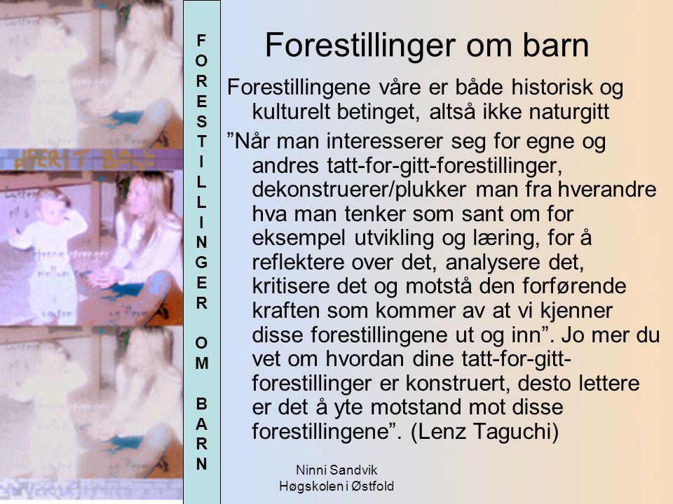 """Ninni Sandvik Høgskolen i Østfold Forestillinger om barn Forestillingene våre er både historisk og kulturelt betinget, altså ikke naturgitt """"Når man i"""