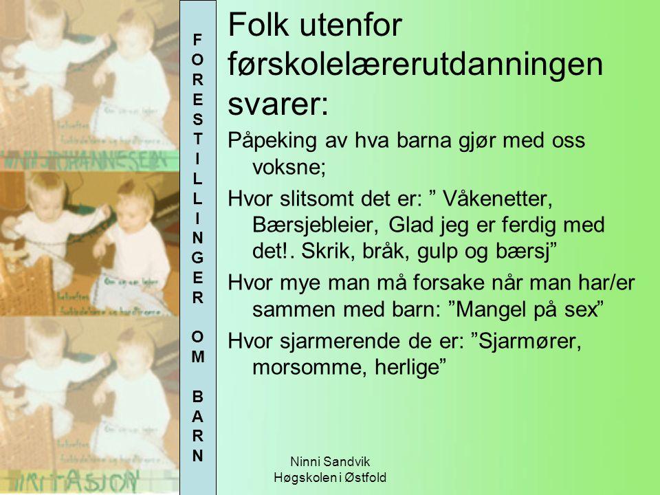 """Ninni Sandvik Høgskolen i Østfold Påpeking av hva barna gjør med oss voksne; Hvor slitsomt det er: """" Våkenetter, Bærsjebleier, Glad jeg er ferdig med"""
