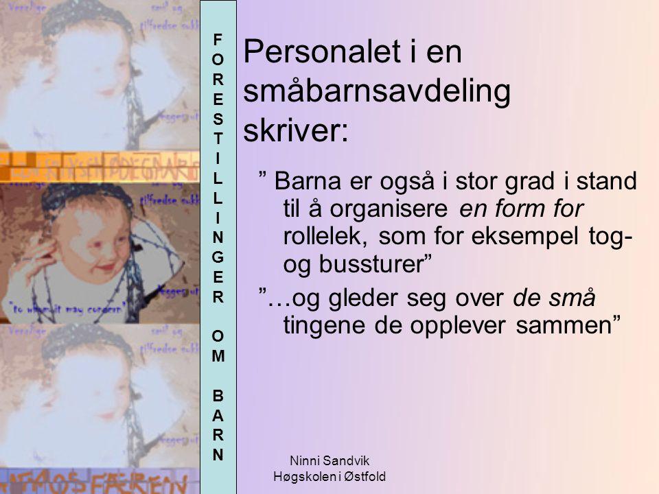 """Ninni Sandvik Høgskolen i Østfold Personalet i en småbarnsavdeling skriver: """" Barna er også i stor grad i stand til å organisere en form for rollelek,"""