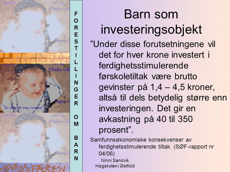 """Ninni Sandvik Høgskolen i Østfold FORESTILLINGEROMBARNFORESTILLINGEROMBARN """"Under disse forutsetningene vil det for hver krone investert i ferdighetss"""