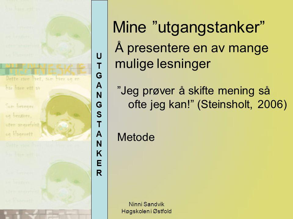 """Ninni Sandvik Høgskolen i Østfold """"Jeg prøver å skifte mening så ofte jeg kan!"""" (Steinsholt, 2006) Metode Å presentere en av mange mulige lesninger UT"""