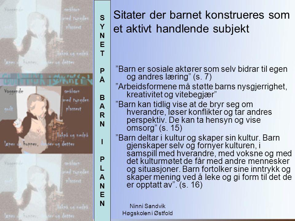 """Ninni Sandvik Høgskolen i Østfold """"Barn er sosiale aktører som selv bidrar til egen og andres læring"""" (s. 7) """"Arbeidsformene må støtte barns nysgjerri"""