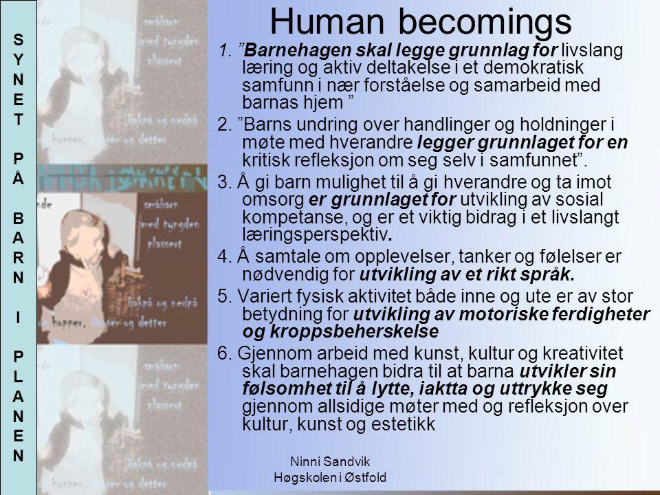 """Ninni Sandvik Høgskolen i Østfold Human becomings 1. """"Barnehagen skal legge grunnlag for livslang læring og aktiv deltakelse i et demokratisk samfunn"""