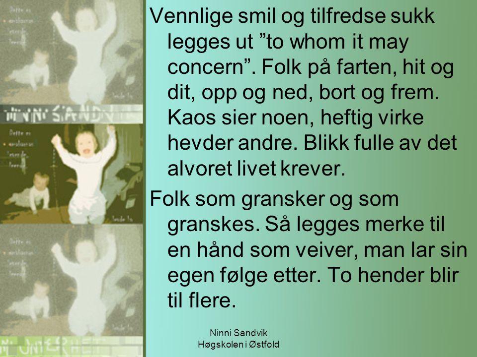 """Ninni Sandvik Høgskolen i Østfold Vennlige smil og tilfredse sukk legges ut """"to whom it may concern"""". Folk på farten, hit og dit, opp og ned, bort og"""
