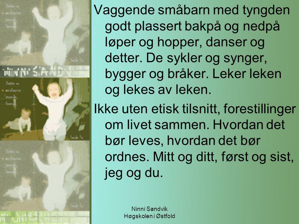 Ninni Sandvik Høgskolen i Østfold Vaggende småbarn med tyngden godt plassert bakpå og nedpå løper og hopper, danser og detter. De sykler og synger, by