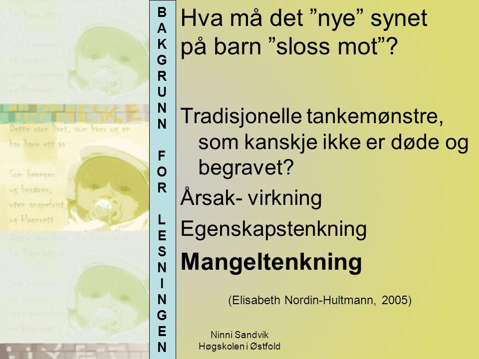"""Ninni Sandvik Høgskolen i Østfold Hva må det """"nye"""" synet på barn """"sloss mot""""? Tradisjonelle tankemønstre, som kanskje ikke er døde og begravet? Årsak-"""