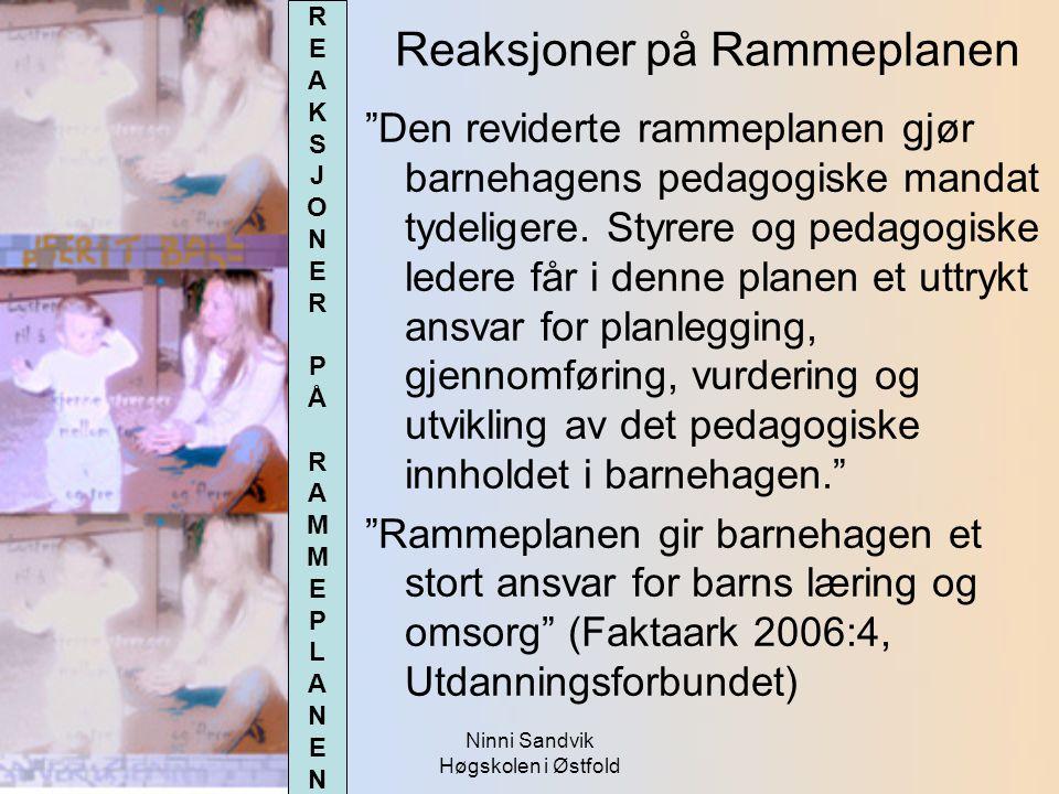 """Ninni Sandvik Høgskolen i Østfold Reaksjoner på Rammeplanen """"Den reviderte rammeplanen gjør barnehagens pedagogiske mandat tydeligere. Styrere og peda"""