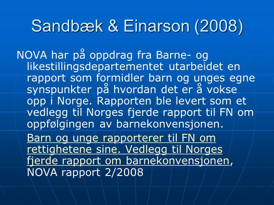 Sandbæk & Einarson (2008) NOVA har på oppdrag fra Barne- og likestillingsdepartementet utarbeidet en rapport som formidler barn og unges egne synspunkter på hvordan det er å vokse opp i Norge.