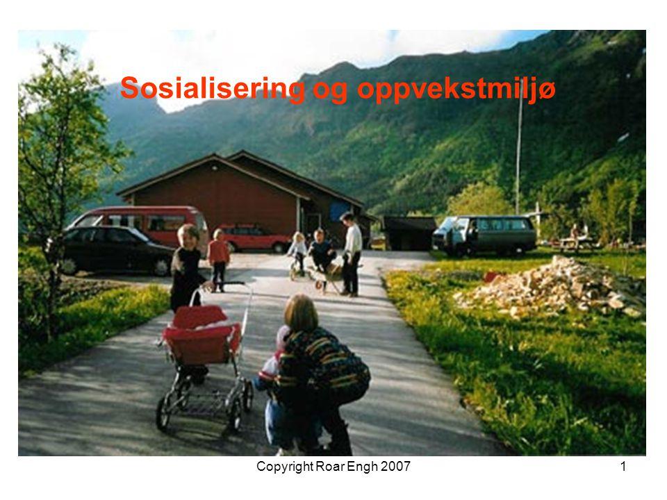 Copyright Roar Engh 20071 Sosialisering og oppvekstmiljø