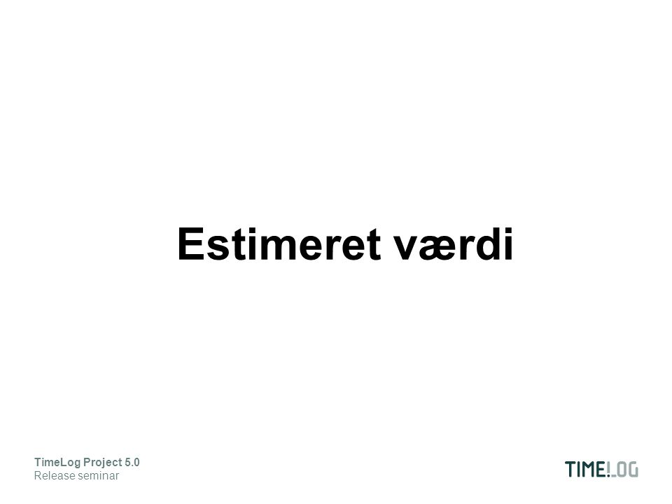Estimeret værdi TimeLog Project 5.0 Release seminar