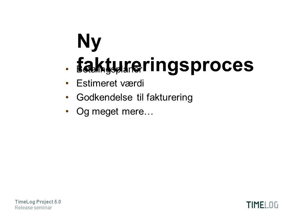 Betalingsplaner Estimeret værdi Godkendelse til fakturering Og meget mere… TimeLog Project 5.0 Release seminar Ny faktureringsproces