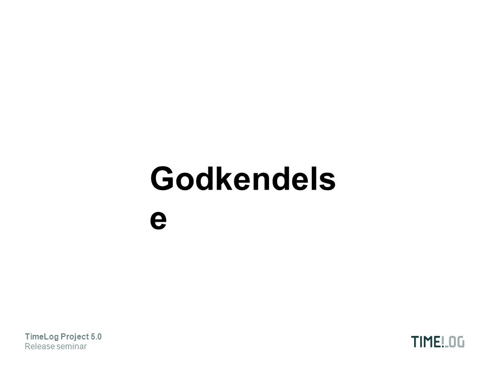 Godkendels e TimeLog Project 5.0 Release seminar