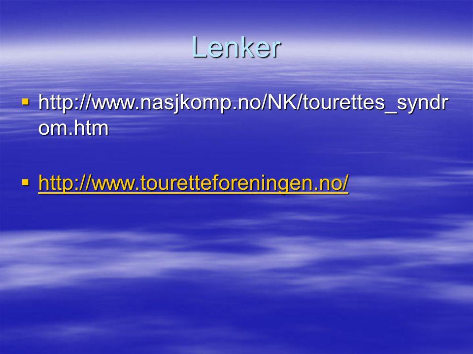 Lenker  http://www.nasjkomp.no/NK/tourettes_syndr om.htm  http://www.touretteforeningen.no/ http://www.touretteforeningen.no/