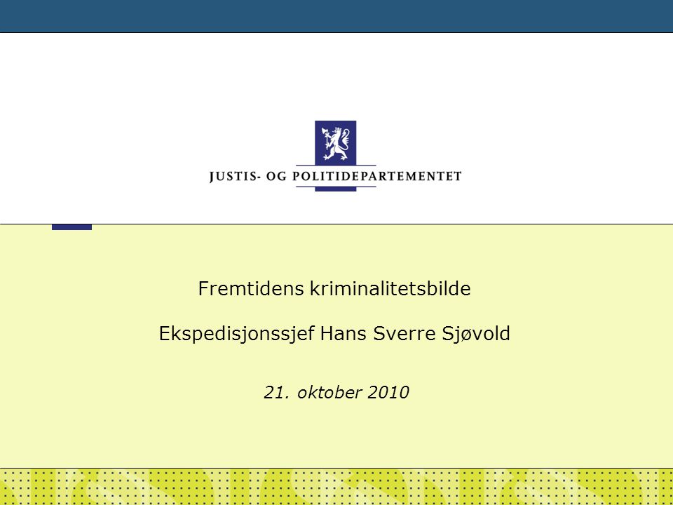 Fremtidens kriminalitetsbilde Ekspedisjonssjef Hans Sverre Sjøvold 21. oktober 2010