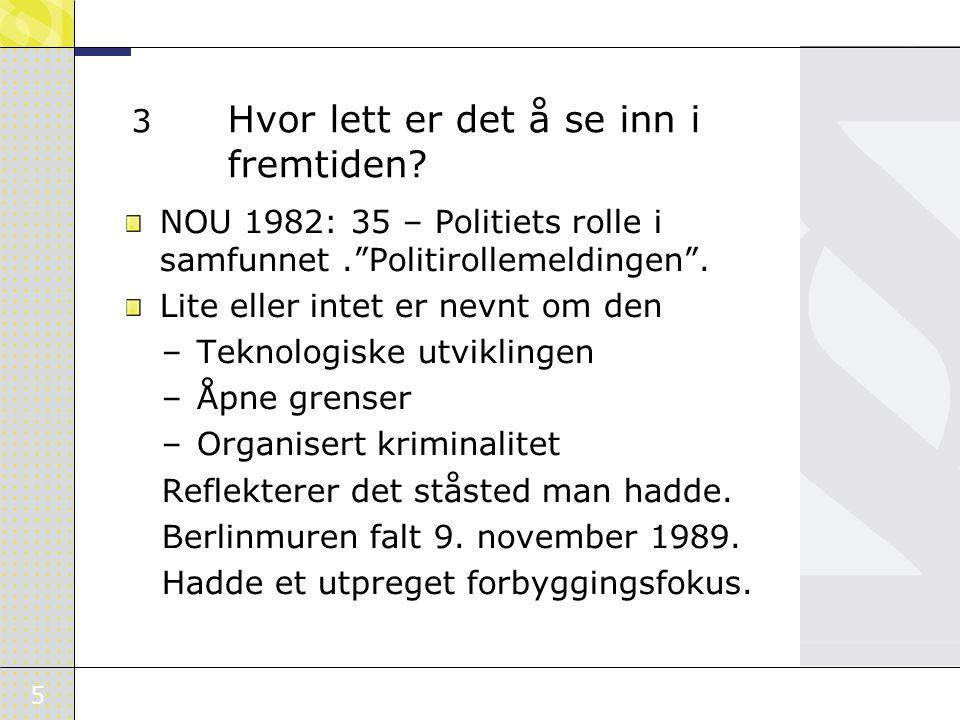 """5 3 Hvor lett er det å se inn i fremtiden? NOU 1982: 35 – Politiets rolle i samfunnet.""""Politirollemeldingen"""". Lite eller intet er nevnt om den –Teknol"""