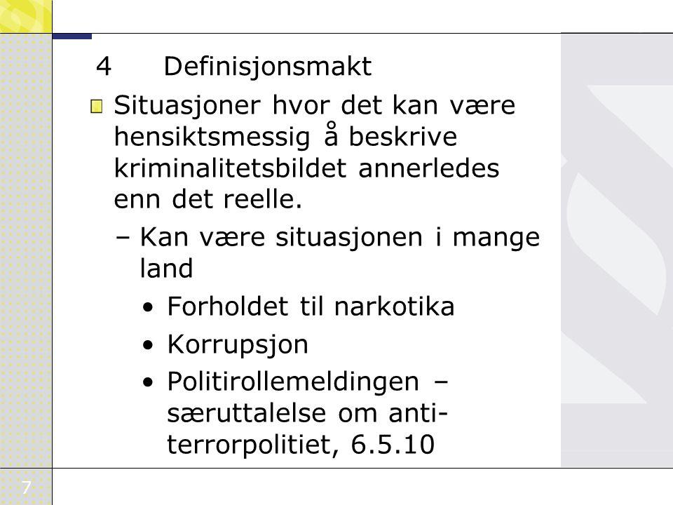 7 4Definisjonsmakt Situasjoner hvor det kan være hensiktsmessig å beskrive kriminalitetsbildet annerledes enn det reelle. –Kan være situasjonen i mang