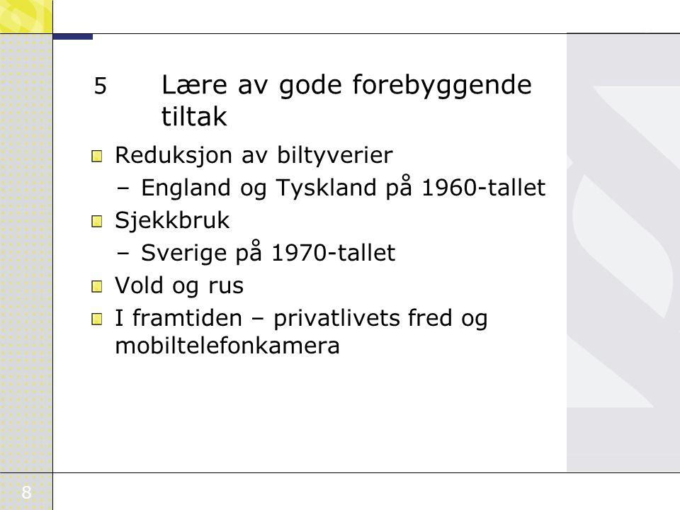 8 5 Lære av gode forebyggende tiltak Reduksjon av biltyverier –England og Tyskland på 1960-tallet Sjekkbruk –Sverige på 1970-tallet Vold og rus I framtiden – privatlivets fred og mobiltelefonkamera