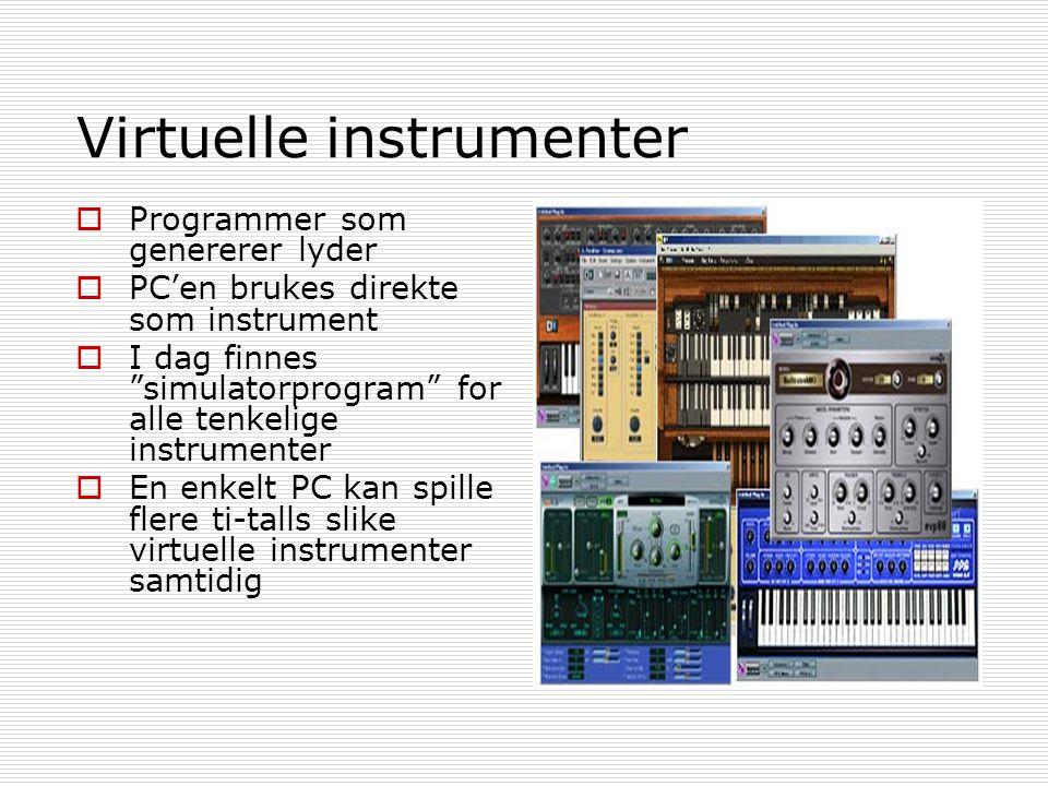 Virtuelle instrumenter  Programmer som genererer lyder  PC'en brukes direkte som instrument  I dag finnes simulatorprogram for alle tenkelige instrumenter  En enkelt PC kan spille flere ti-talls slike virtuelle instrumenter samtidig