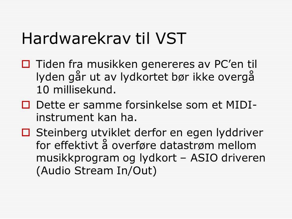 Hardwarekrav til VST  Tiden fra musikken genereres av PC'en til lyden går ut av lydkortet bør ikke overgå 10 millisekund.