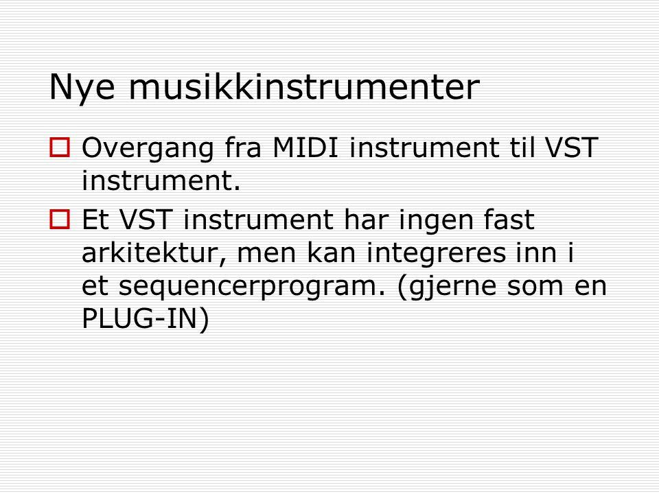 Nye musikkinstrumenter  Overgang fra MIDI instrument til VST instrument.