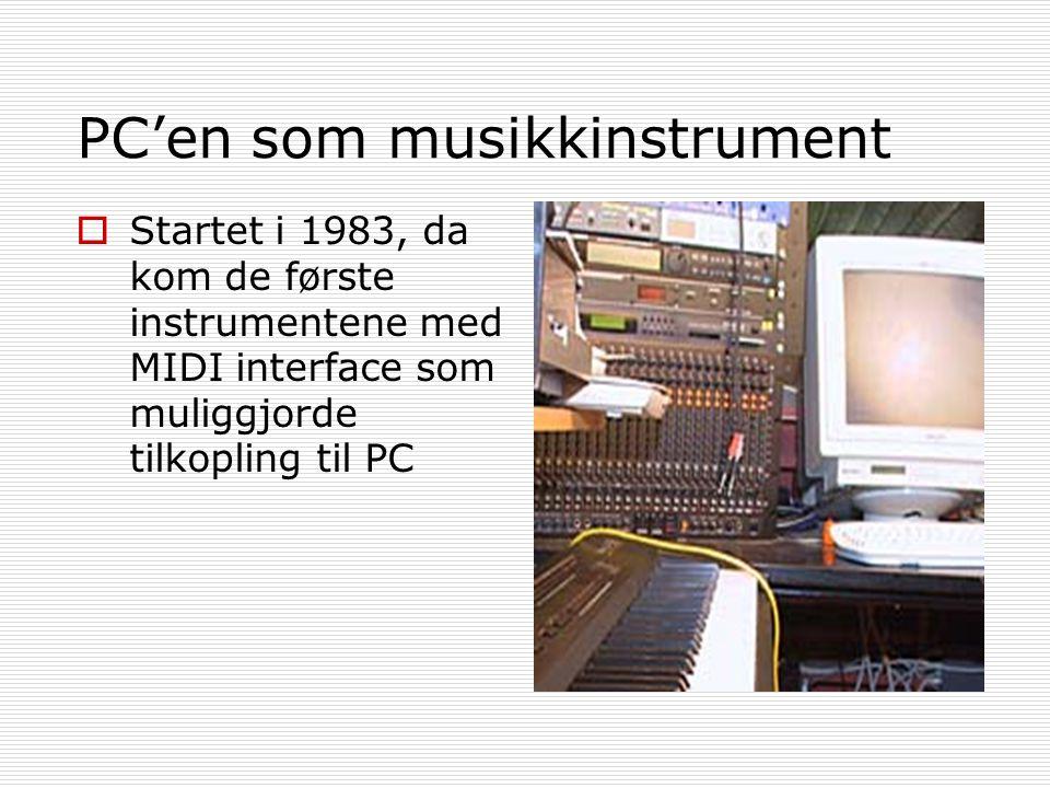 PC'en som musikkinstrument  Startet i 1983, da kom de første instrumentene med MIDI interface som muliggjorde tilkopling til PC