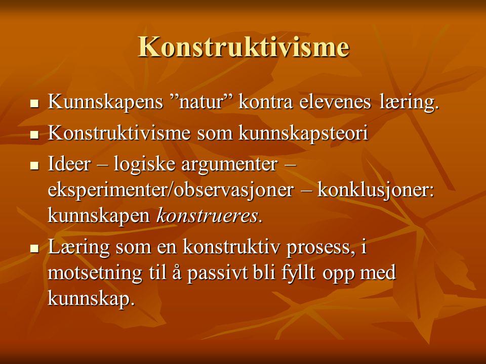 "Konstruktivisme Kunnskapens ""natur"" kontra elevenes læring. Kunnskapens ""natur"" kontra elevenes læring. Konstruktivisme som kunnskapsteori Konstruktiv"