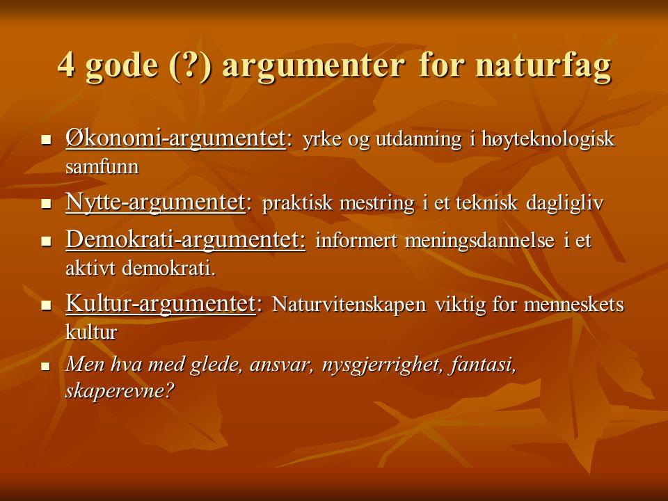 4 gode (?) argumenter for naturfag Økonomi-argumentet: yrke og utdanning i høyteknologisk samfunn Økonomi-argumentet: yrke og utdanning i høyteknologi