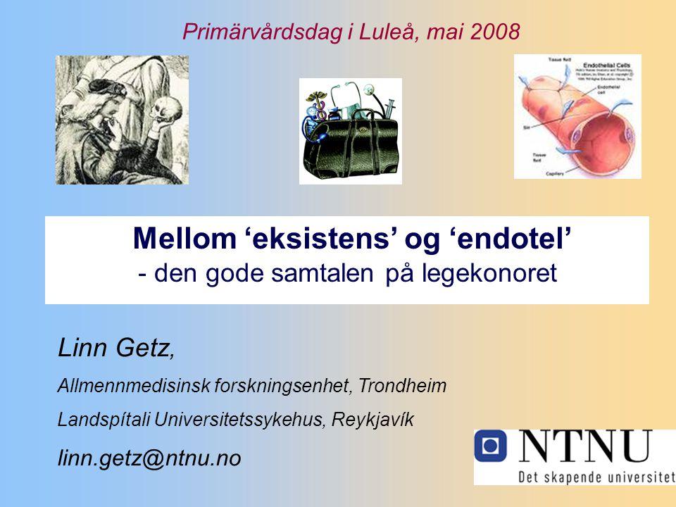 Mellom 'eksistens' og 'endotel' - den gode samtalen på legekonoret Linn Getz, Allmennmedisinsk forskningsenhet, Trondheim Landspítali Universitetssyke