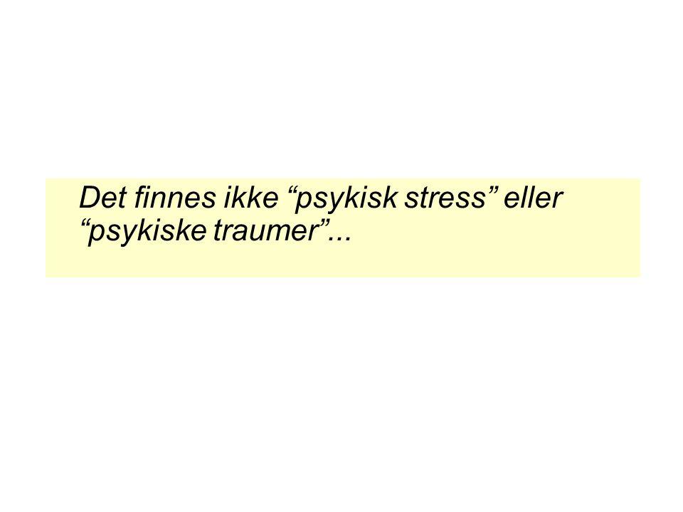 """Det finnes ikke """"psykisk stress"""" eller """"psykiske traumer""""..."""