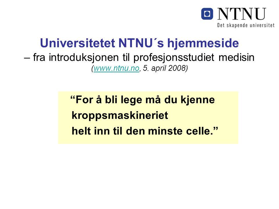 """Universitetet NTNU´s hjemmeside – fra introduksjonen til profesjonsstudiet medisin (www.ntnu.no, 5. april 2008)www.ntnu.no """"For å bli lege må du kjenn"""