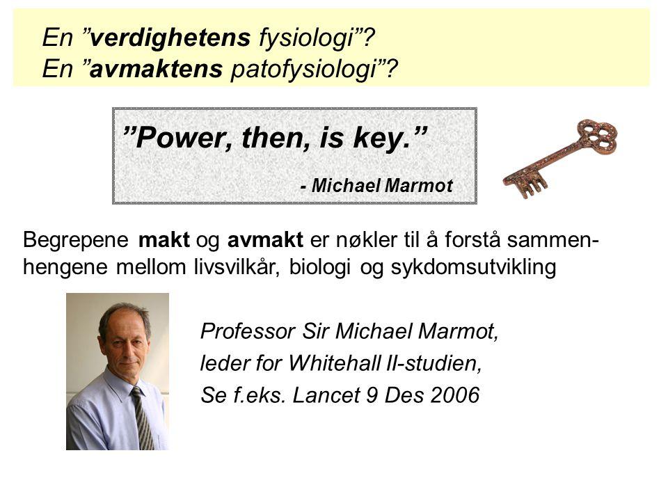 """""""Power, then, is key."""" - Michael Marmot Professor Sir Michael Marmot, leder for Whitehall II-studien, Se f.eks. Lancet 9 Des 2006 Begrepene makt og av"""