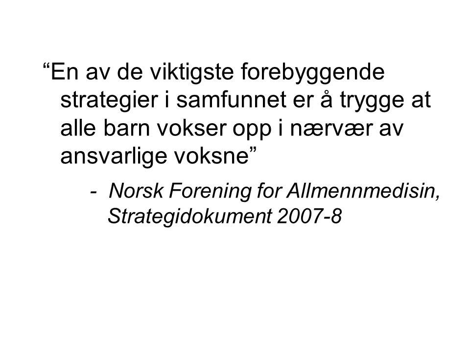 """""""En av de viktigste forebyggende strategier i samfunnet er å trygge at alle barn vokser opp i nærvær av ansvarlige voksne"""" - Norsk Forening for Allmen"""