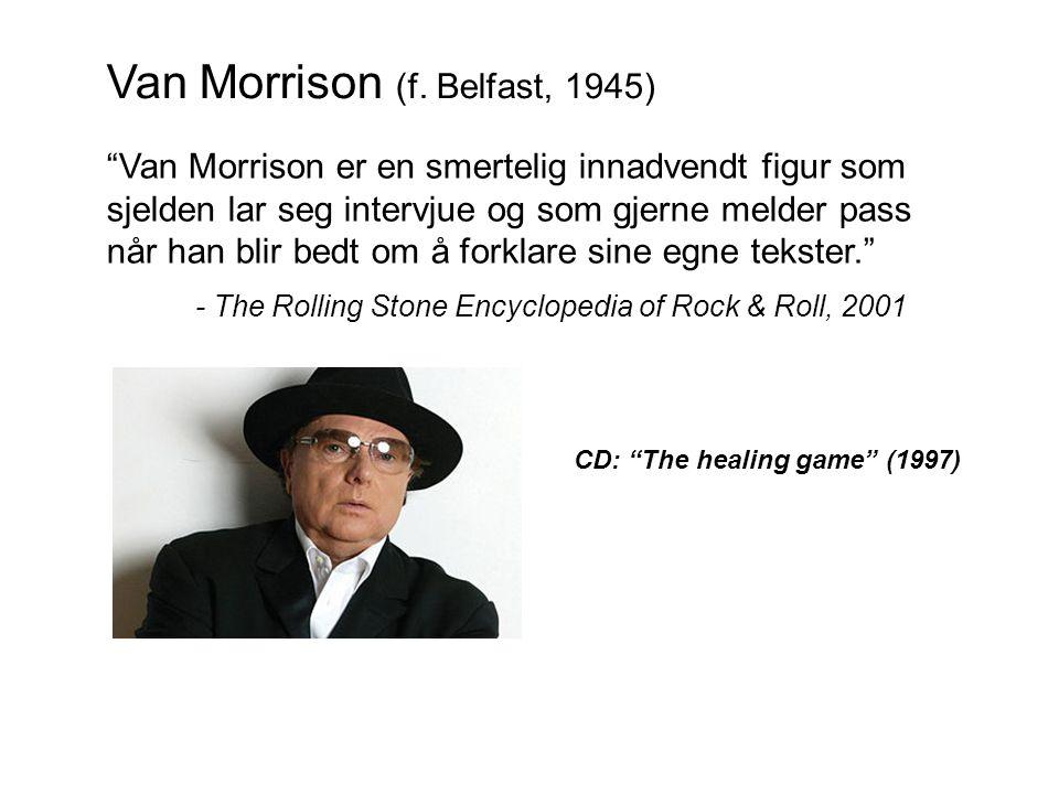 """Van Morrison (f. Belfast, 1945) """"Van Morrison er en smertelig innadvendt figur som sjelden lar seg intervjue og som gjerne melder pass når han blir be"""