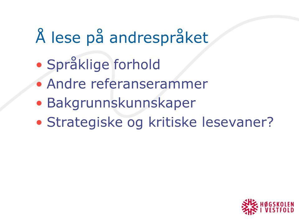 Å lese på andrespråket Språklige forhold Andre referanserammer Bakgrunnskunnskaper Strategiske og kritiske lesevaner?